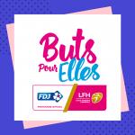L'opération Buts Pour Elles est destinée à promouvoir les projets des clubs de LFH en faveur du handball féminin de haut-niveau, notamment dans la perspective de l'Euro-2018 qui aura lieu en France en décembre prochain.