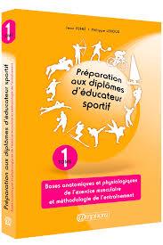 Préparation aux diplôme d'éducateur sportif tome 1